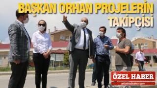Başkan Orhan Projelerin Takipçisi