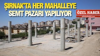 ŞIRNAK'TA MODERN SEMT PAZARLARI YAPILIYOR
