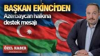 Başkan Ekinci'den Azerbaycan'a tam destek mesajı